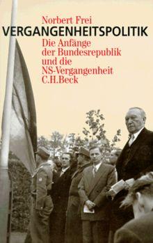 Vergangenheitspolitik. Die Anfänge der Bundesrepublik und die NS-Vergangenheit