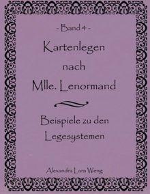 Kartenlegen nach Mlle. Lenormand Band 4: Beispiele zu den Legesystemen