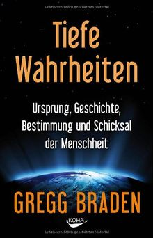 Tiefe Wahrheiten: Ursprung, Geschichte, Bestimmung und Schicksal der Menschheit: Ursprung, Geschichte, Schicksal und Bestimmung der Menschheit