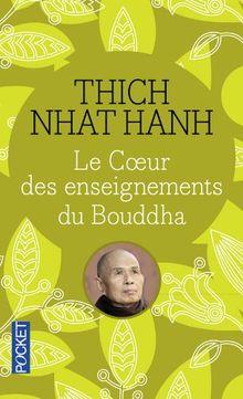 Le coeur des enseignements du Boudha : Les quatre nobles vérités ; Le noble sentier des huit pratiques justes et autres enseignements fondamentaux du bouddhisme
