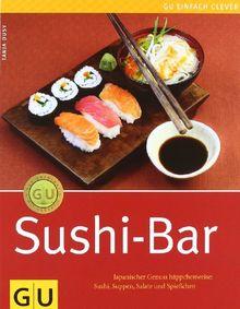 Sushi-Bar: Japanischer Genuss häppchenweise: Sushi, Suppen, Salate und Spießchen (GU einfach clever Relaunch 2007)