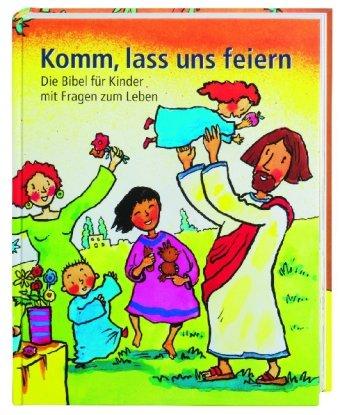 Komm Lass Uns Feiern Die Bibel Für Kinder Mit Fragen Zum Leben De
