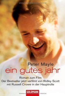 Ein gutes Jahr: Roman zum Film. Der Bestseller jetzt verfilmt von Ridley Scott mit Russell Crowe in der Hauptrolle: Buch zum Film