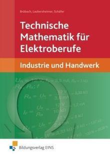 Technische Mathematik für Elektroberufe. Industrie und Handwerk. Lehr-/Fachbuch