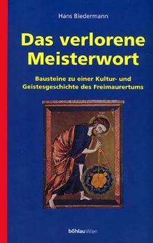 Das verlorene Meisterwort: Bausteine zu einer Kultur- und Geistesgeschichte des Freimaurertums