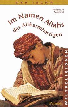 Im Namen Allahs, des Allbarmherzigen: Der Islam