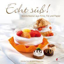 Echt süß!: Köstlichkeiten aus Fimo, Filz und Papier