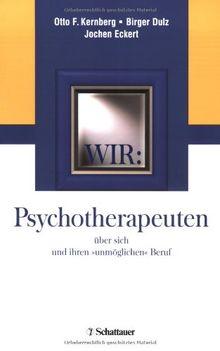 """Wir: Psychotherapeuten über sich und ihren """"unmöglichen"""" Beruf"""