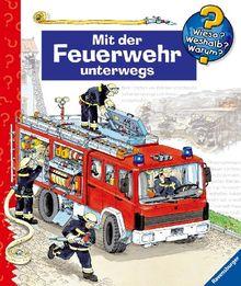 Mit der Feuerwehr unterwegs (Wieso? Weshalb? Warum? ab 4 Jahren)