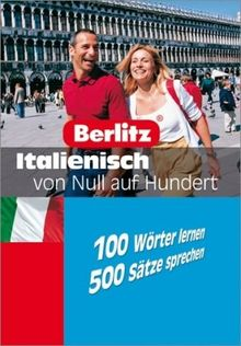 Berlitz Italienisch von Null auf Hundert: 100 Wörter lernen - 500 Sätze sprechen