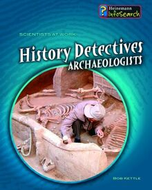 History Detectives: Archaeologists (Scientists at Work)