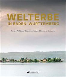 Welterbe. Baden-Württembergs lebendige Vergangenheit. Ein opulenter Bildband zu allen UNESCO-Welterbestätten in Baden-Württemberg. Mit ausführlichen und informativen Texten von Fachleuten.