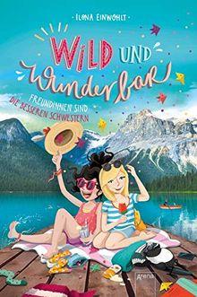 Wild und Wunderbar (3). Freundinnen sind die besseren Schwestern