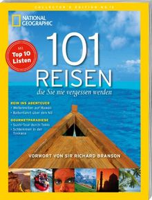 101 Reisen, die Sie nie vergessen werden: Mit Top 10 Listen. Vorw. v. Richard Branson