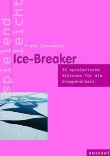 Ice-Breaker: 53 spielerische Aktionen für die Gruppenarbeit. spielend leicht