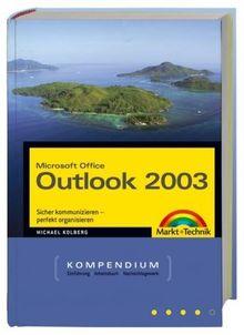 Microsoft Office Outlook 2003 - Mit nützlichen Tools und viel Sicherheits-Software auf der CD!: Sicher kommunizieren - perfekt organisieren: Sicher ... (Kompendium / Handbuch)