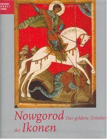 Nowgorod - Das goldene Zeitalter der Ikonen. Katalogbuch zur Ausstellung (Publikationen Des Bucerius Kunst Forums)
