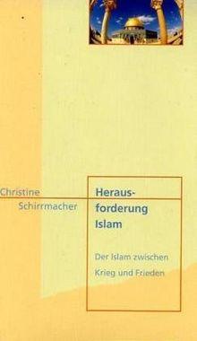 Herausforderung Islam. Der Islam zwischen Krieg und Frieden