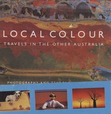 Local Colour: Travels in the Other Australia