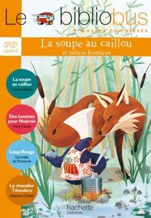 Le Bibliobus: CP/Ce1 Livre De L'Eleve (LA Soupe Au Caillou)