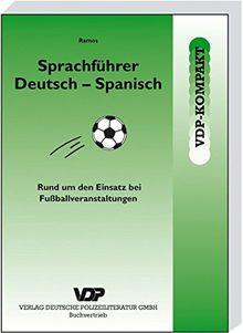 Sprachführer Deutsch-Spanisch: Sprachliche Hilfestellungen rund um Einsatz bei Fussballveranstaltungen (VDP-Kompakt)