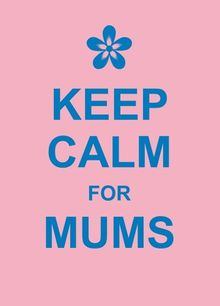 Keep Calm for Mums (Humour)