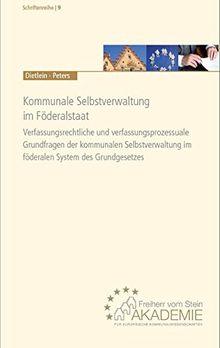 Kommunale Selbstverwaltung im Föderalstaat: Verfassungsrechtliche und verfassungsprozessuale Grundfragen der kommunalen Selbstverwaltung im föderalen ... Europäische Kommunalwissenschaften (Hrsg.))