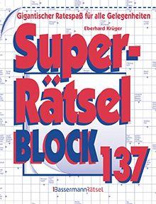 Superrätselblock 137: Gigantischer Ratespaß für alle Gelegenheiten
