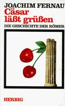 Cäsar läßt grüßen. Die Geschichte der Römer
