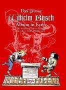 Das grosse Wilhelm Busch Album in Farbe: Die beliebtesten Geschichten mit über 1000 Abbildungen