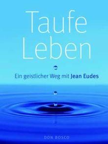 Taufe leben: Ein geistlicher Weg mit Jean Eudes