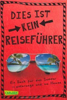 Dies ist kein Reiseführer: Ein Buch für den Sommer - unterwegs und zu Hause