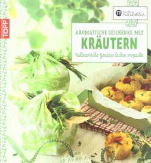 Aromatische Geschenke mit Kräutern: Kulinarische Genüsse lecker verpackt