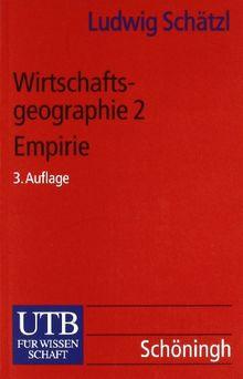 Wirtschaftsgeographie: Wirtschaftsgeographie II: Empirie: Bd 2 (Uni-Taschenbücher S)