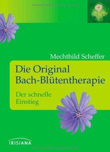 Die Original Bach-Blütentherapie: Der schnelle Einstieg