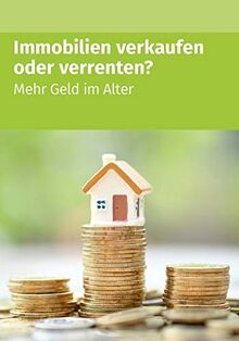 Immobilien verkaufen oder verrenten: Mehr Geld im Alter