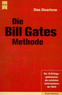 Die Bill Gates Methode. Die 10 Erfolgsgeheimnisse des reichsten Unternehmers der Welt.