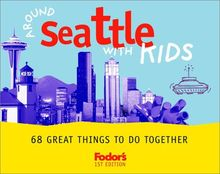Fodor's Around Seattle with Kids, 1st Edition: 68 Great Things to Do Together (Around the City with Kids)