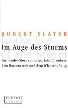 Im Auge des Sturms - Die Insider-Story von Cisco, John Chambers, dem Börsencrash und dem Wiederaufstieg