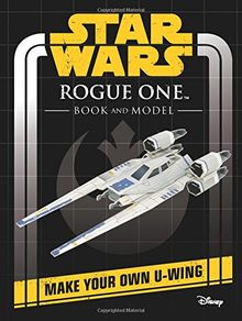 Star Wars Rogue One Book and Model: Make Your Own U-Wing (Star Wars Construction Books)
