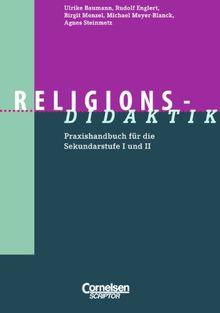 Religions-Didaktik: Praxishandbuch für die Sekundarstufe I und II