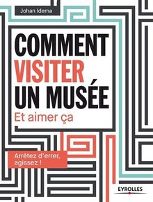 Comment visiter un musée : Et aimer ça