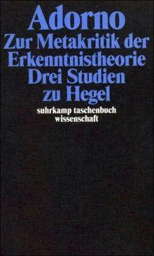 Adorno, Theodor W., Bd.5 : Zur Metakritik der Erkenntnistheorie, Drei Studien zu Hegel