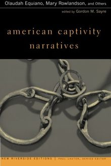 American Captivity Narratives (New Riverside Editions): Selected Narratives with Introduction / Olaudah Equiano, Mary Rowlandson and Others ; Edited by Gordon M. Sayre.