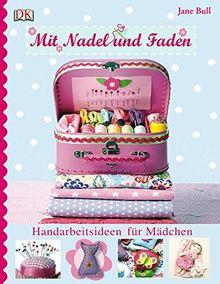 Mit Nadel und Faden: Handarbeitsideen für Mädchen