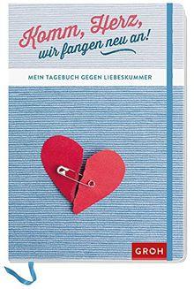 Komm, Herz, wir fangen neu an!: Tagebuch