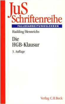 Die HGB-Klausur: Handels-, Gesellschafts- und Wertpapierrecht in Fallbeurteilungen und Übersichten: Pflichtfachstoff zum Handels-, Gesellschafts- und ... in Fallbeurteilungen und Übersichten