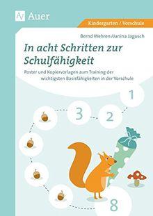 In acht Schritten zur Schulfähigkeit: Poster und Kopiervorlagen zum Training der wichtigsten Basisfähigkeiten in der Vorschule (1. Klasse/Vorschule)