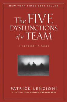 The Five Dysfunctions of a Team: A Leadership Fable (J-B Lencioni Series)