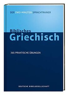 Biblisches Griechisch. Der Zwei-Minuten-Sprachtrainer: 365 praktische Übungen